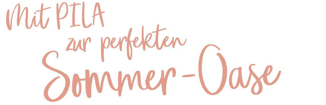 Mit PILA zur perfekten Sommeroase